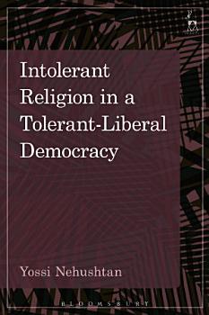Intolerant Religion in a Tolerant Liberal Democracy PDF