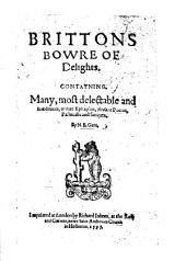 Brittons Bowre of Delights: Contayning Many, Most Delectable and Fine Devices, of Rare Epitaphes, Pleasant Poems, Pastoralls Sonets