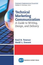 Technical Marketing Communication: A Guide to Writing, Design, and Delivery