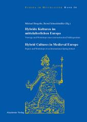 Hybride Kulturen im mittelalterlichen Europa/Hybride Cultures in Medieval Europe: Vorträge und Workshops einer internationalen Frühlingsschule/Papers and Workshops of an International Spring School