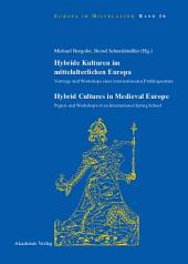 Hybride Kulturen im mittelalterlichen Europa/Hybride Cultures in Medieval Europe: Vorträge und Workshops einer internationalen Frühlingsschule/Papers and Workshops of an International Spring School