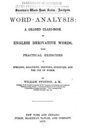 Word-analysis: A Graded Class-book of English Derivative Words, with Practical Exercises in Spelling, Analyzing, Defining, Synonyms, and the Use of Words