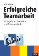 Erfolgreiche Teamarbeit: 25 Regeln für Teamleiter und Teammitglieder