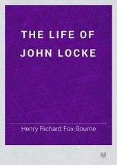 The Life of John Locke: Volume 1