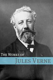 The Works of Jules Verne (Annotated with Biography of Verne and Plot Analysis): (Includes Around the World in Eighty Days, Five Weeks in a Balloon, From Earth to the Moon, Journey to the Center of the Earth, 20,000 Leagues Under the Sea, and More!)
