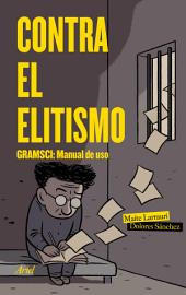 Contra el elitismo: Gramsci: Manual de uso