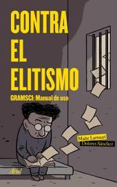 Contra el elitismo: Gramsci: Manual de uso