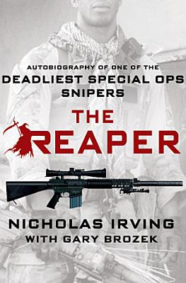 The Reaper  Autobiography of One of the Deadliest Special Ops Snipers
