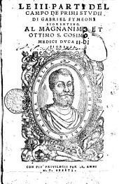 Le 3 parti del campo de primi studii di Gabriel Symeoni fiorentino. Al magnanimo et ottimo s. Cosimo de Medici duca 2. di Fiorenza