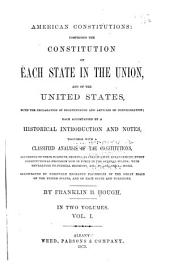 American Constitutions: Comprising the Constitution of Each State in the Union, and the United States, with the Declaration of Independence and Articles of Confederation; Each Accompanied by a Historical Introduction and Notes, Together with a Classified Analysis of the Constitutions... Illustrated by Carefully Engraved Fac-similes of the Great Seals of the United States, and of Each State and Territory, Volume 1