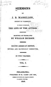Sermons by J. B. Massillon, Bishop of Clermont: To which is Prefixed, the Life of the Author, Volume 1