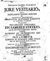 Disputatio juridica inauguralis De jure vestiario, quam auxiliante divino numine ... Dn. Samuele Strykio, ... publicae ac placidae eruditorum ventilationi submittit Joachim Henric. Albrecht, ... ad diem [...] Junii an. 1672. ...