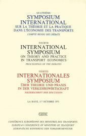 Symposium international sur la théorie et la pratique dans l'économie des transports Quatrième symposium international sur la théorie et la pratique dans l'économie Compte rendu des débats, La Haye, 5-7 Octobre 1971: Proceedings of the debates, La Haye, 5-7 October 1971