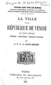 La ville et la république de Venise au XVIIe siècle: histoire, institutions, moeurs et coutumes