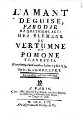 L'amant déguisé,: parodie du quatrieme acte des élements. ou Vertumne et Pomone travestis : Représentée par les Comédiens le 5 Juin 1754