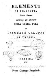 Elementi di filosofia ... di Pasquale Galuppi di Tropea: Contiene gli elementi della logica pura .., Volume 1