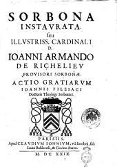 Sorbona instaurata, seu Illustriss. cardinali D. Ioanni Armando de Richelieu prouisori Sorbonæ. Actio gratiarum Ioannis Filesaci doctoris theologi Sorbonici