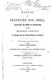 A Manual of Surveying for India, Detailing the Mode of Operations on the Revenue Surveys in Bengal and the North-western Provinces