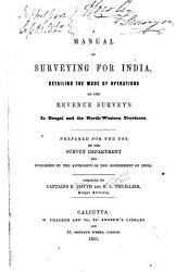 A Manual Of Surveying For India Detailing The Mode Of Operations On The Revenue Surveys In Bengal And The North Western Provinces Book PDF