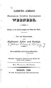 Lebens-Abriß Friedrich Ludwig Zacharias Werners: Beilage zu der dritten Ausgabe der Söhne des Thal's : Mit Werners Bildniß