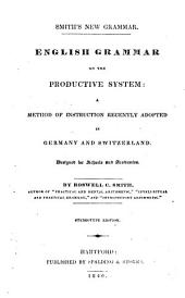 English Grammar on the Productive System: A Method of Instruction Recently Adopted in Germany and Switzerland, Designed for Schools and Academies