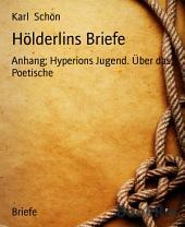 Hölderlins Briefe: Anhang; Hyperions Jugend. Über das Poetische