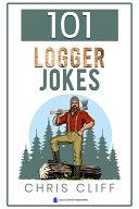 101 Logger Jokes