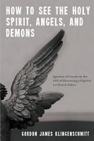 How to See the Holy Spirit  Angels  and Demons PDF