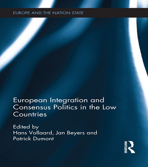 European Integration and Consensus Politics in the Low Countries PDF