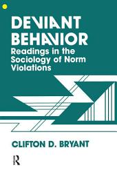 Deviant Behaviour: Readings In The Sociology Of Norm Violations