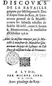 Discours de la bataille gaignee par Mo[n]seigneur le duc d'Anjou frere du roy, & lieutenant general de sa maiesté: contre les subiects rebelles de Sadicte Maiesté, entre S. Iouyn et Montcontour, le troisiesme d'octobre 1569 [d'après Nicolas de Neufville de Villeroy], auec la missive enuoyee par sa Maiesté à monsieur de Mandelot gouuerneur du pays de Lyo[n]noys en l'absence de mo[n]sieur le duc de Nemours [Plessis-lez-Tours, 6 oct. 1569]
