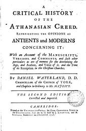 A Critical History of the Athanasian Creed: Representing the Opinions of Antients and Moderns Concerning It: with an Account of the Manuscripts, Versions, and Comments, ... By Daniel Waterland, ...