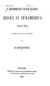 N. Federmanns und H. Stades Reisen in Südamerica: 1529 bis 1555