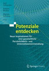 Potenziale entdecken: Neun Inspirationen für eine ganzheitliche Persönlichkeits- und Unternehmensentwicklung