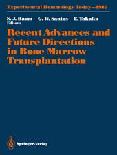 Recent Advances and Future Directions in Bone Marrow Transplantation: Proceedings of a Symposium Held in Conjunction with the 16th Annual Meeting of the International Society for Experimental Hematology, August 23–28, 1987, Tokyo, Japan