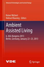 Ambient Assisted Living: 6. AAL-Kongress 2013 Berlin, Germany, January 22. - 23. , 2013