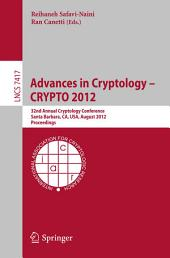 Advances in Cryptology -- CRYPTO 2012: 32nd Annual Cryptology Conference, Santa Barbara, CA, USA, August 19-23, 2012, Proceedings