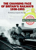 The Changing Face of Britain's Railways 1938-1953