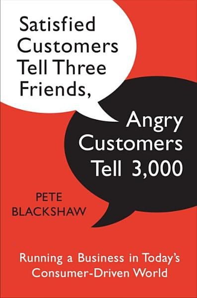 Satisfied Customers Tell Three Friends Angry Customers Tell 3000