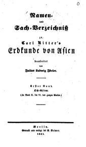 Namen- und Sach-Verzeichniss zu Carl Ritter's Erdkunde von Asien: Bd. Ost-Asien (Zu Band II bis VI des ganzen Werkes)