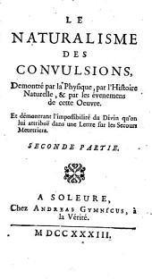 Le naturalisme des convulsions, demontré par la physique, par l'histoire naturelle, & par les évenemens de cette oeuvre ...: seconde partie