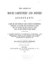 The American House Carpenters' and Joiners' Assistant: Being a New and Easy System of Lines, Founded on Geometrical Principles, for Cutting Every Description of Joints, and for Framing the Most Difficult Roofs
