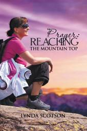 Prayer: Reaching The Mountain Top: A Practical Guide To Developing A More Satisfying Prayer Life