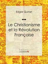 Le Christianisme et la Révolution Française: Essai historique