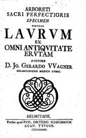 Arboreti sacri perfectioris specimen sistens laurum ex omni antiquitate erutam
