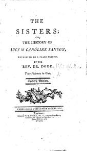 The Sisters, Or, The History of Lucy & Caroline Sanson: Entrusted to a False Friend, Volume 1