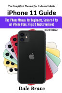 iPhone 11 Guide: The iPhone Manual for Beginners, Seniors & for All iPhone Users (Tips & Tricks Version) (The Simplified Manual for Kids and Adults) 3rd Edition
