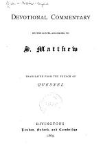 Devotional Commentary on the Gospel according to S. Matthew. Translated from the French of Quesnel. [Based on Richard Russell's translation. With the text.]
