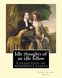 Idle Thoughts of an Idle Fellow By  Jerome K  Jerome PDF