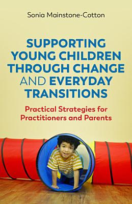 Supporting Young Children Through Change and Everyday Transitions PDF
